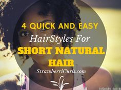 4 Quick and Easy Hairstyles for Short #NaturalHair http://www.strawberricurls.com/2014/10/20/4-quick-and-easy-hairstyles-for-short-natural-hair/  #NaturalHairstyles #Naturalhairtips