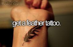 Get a feather tattoo. #BucketList