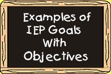 Examples of IEP Goals & Objectives for children who have autism