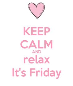 KEEP CALM AND relax It's Friday