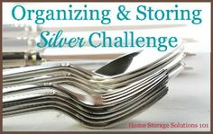 Storing Silver To Lessen Tarnishing (Part of the 52 Weeks To An Organized Home Challenge)