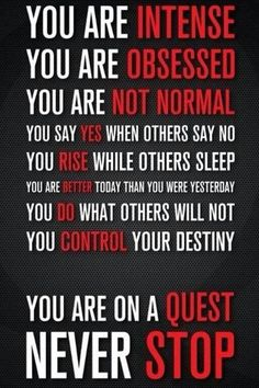 You are on a quest. Never stop.