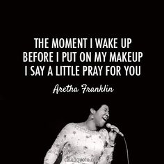 Aretha Franklin, I Say A Little Prayer Quote (About make up, prayer, wake up) Aretha Franklyn, Beauti Music, Aretha Franklin Quotes, Aretha Franklin Lyrics, 1970S, Prayers, Blue Musicartist, Prayer Quotes, A Little Prayer For You