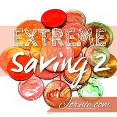 Extreme Saving 2 | Jornie.com ~ Awesome tips on how to save money on a daily basis!
