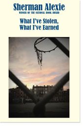 POETRY: What I've Stolen, What I've Earned by Sherman Alexie (Hanging Loose Press)