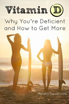 Vitamin D: Why You're Deficient and How to Get More