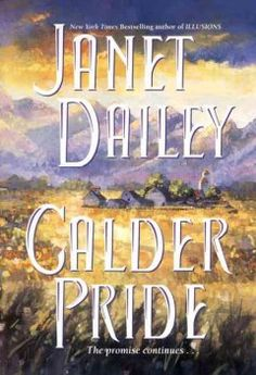 Calder Pride by Janet Dailey - Cat Calder's one-time affair with a gray-eyed stranger passing through town produces a beautiful child she is determined to raise as a Calder, but when a new gray-eyed Sheriff arrives in town, vicious gossip ensues.