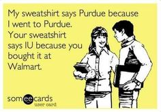 They also go to other colleges in Indiana, like Ball State or Indiana State, or they never went to college at all. | 37 Signs You Went To Purdue