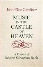 Music in the Castle of Heaven: A Portrait of Johann Sebastian Bach by John Eliot Gardiner – review | Books | The Observer