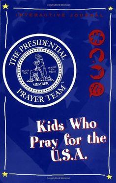 Presidential Prayer Team Activity Journal for Kids: Kids Who Pray For The U.S.A. by Presidential Prayer Team, http://www.amazon.com/dp/140030296X/ref=cm_sw_r_pi_dp_GyXDpb18QXR75