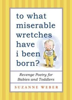 To What Miserable Wretches Have I Been Born: Hilarious gift for new parents.
