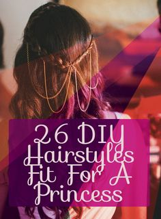 Gonna try some of these. Cause i can. Cause i have long hair. 26 DIY Hairstyles Fit For A Princess