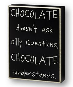 Look what I found on #zulily! 'Chocolate Doesn't Ask' Box Sign #zulilyfinds