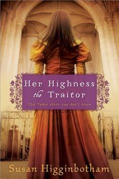 Her Highness, the Traitor by Susan Higginbotham - Lady Jane Grey