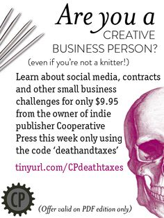 (from the publisher) Even if you're not a knitwear designer, there's a lot to offer in this book for the creative business owner, from effective social media use, to contracts and copyright, and much, much more. We're doing a sale this week in honor of Tax Day in the US (I wrote the book, so I'm biased, but based on its reviews I think most people agree it's super-helpful).     You might also want to check out our forthcoming Market Yourself by Tara Swiger if you're a creative business person.