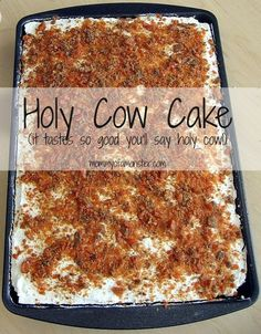 Holy Cow Cake!! This is Delicious Butterfingers Bars, Condensed Milk, Caramel Topping, Whipped Cream!!! MMMMMmmmmm!!