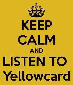 KEEP CALM AND LISTEN TO  Yellowcard