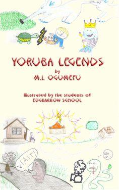 folklore, YORUBA LEGENDS, Illustrated edition, 40 tales, folk tales, fairy tales, fairytales,  stories,Yoruba, Edgbarrow School, SOS,Children's Village,SOS Children's Village,Asiakwa, Ghana,book, CLICK THRU' FOR MORE INFO, $6.99