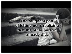 My wife let go before I did but I guess I can understand why.  I betrayed her and her family.  Dark, lonely times for me right now.  Wish Rhonda would have given me one last chance. Thoughts, Life Quotes, Toughest, True, Now, Letting Go, Heart Broken, Love Quotes, Lets Go