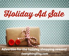 Everything Etsy Holiday Ad Sale -  Time to sell!  EverythingEtsy.com #etsy