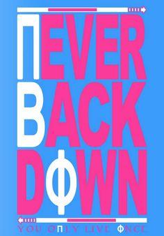 Never back down- Pi Phi
