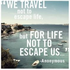 I want to travel around the world and make the most of my life.  I want to learn about the world, different cultures, people, places and see the most beautiful sites there are to see. I think travelling is where i'm going to learn the most about myself :)