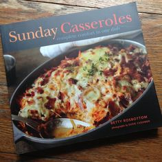 Cookbook review: Sunday Casseroles by Betty Rosbottom | Recipe Renovator