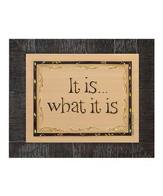 Look what I found on #zulily! 'It Is What It Is' Framed Wall Art #zulilyfinds