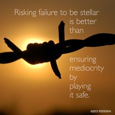 Risking failure to be stellar is better than ensuring mediocrity by playing it safe. #design #quote #reDESIGN2