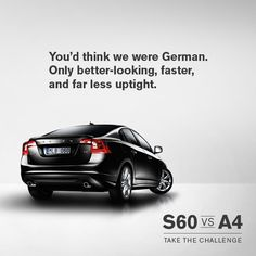 S60 Challenge: You'd think we were German. Only better-looking, faster and far less uptight.