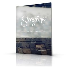 START HERE | Storyline Blog rewrite your life story concept - Donald Miller