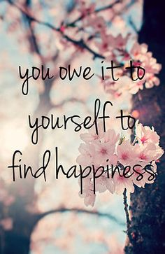 You owe it to yourself to find happiness