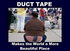 hahaha! Thank you, Duct Tape!!!