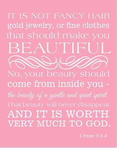1 Peter 3:3-4 Beauty, one of my new favorite verses for my girl to believe about herself
