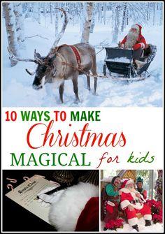 10 Ways to Make Christmas Magical for Kids- love this list!
