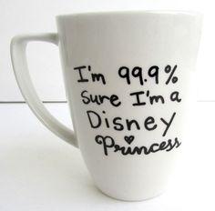 The Disney Princess - 99.9% sure I'm a Disney Princess inspired Coffee Mug