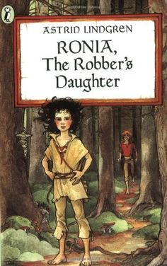 Ronia, the Robber's Daughter -- a fantastic, coming-of-age tale by the Astrid Lindgren, author of Pippi Longstocking (8 - 12)
