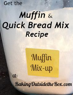 The recipe for Muffin and Quick Bread Mix - up makes baking treats from morning till night easy.