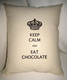 Keep Calm and Eat Chocolate French Pillow by frenchcountrydesigns, $14.99