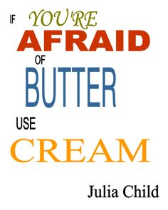 A quote from Julia Child cook, child quot, tradit food, food natur, butter, children, julia childs quotes