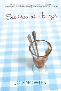 See You at Harry's by Jo Knowles (Grades 6 & up). Twelve-year-old Fern feels invisible in her family, where grumpy eighteen-year-old Sarah is working at the family restaurant, fourteen-year-old Holden is struggling with school bullies and his emerging homosexuality, and adorable, three-year-old Charlie is always the center of attention, and when tragedy strikes, the fragile bond holding the family together is stretched almost to the breaking point.