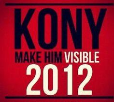 MAKE KONY VISIBLE! STOP KONY! 2012!!!!!!!!