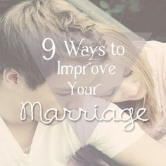 9 Ways To Improve Your Marriage.