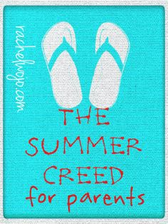 A reminder to keep me focused on what summers are made of and why: I believe that summers are designed for fun in the sun. That spotless floors are only a temporary blessing. That full refrigerators should be emptied well...