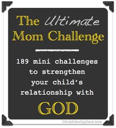 Ultimate Mom Challenge- 189 mini challenges to strengthen your childs relationship with God