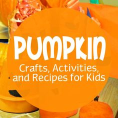 Pumpkin Crafts, Activities, and Recipes for Kids