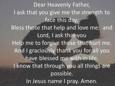 Lord, you know the need in my heart and I pray that you will give me the strength to face what you have for my life.  I pray that you cover my husband with all your blessings and heal him from his health problems.  It's been some challenging times here lately, and I pray for your guidance, love and blessings on my family.  I love you Lord and I will always follow you.  To God Be The Glory for Everything in My Life.