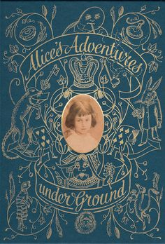 facsimile edition of Lewis Carroll's Alice's Adventures Underground, the manuscript that later became Alice's Adventures in Wonderland.