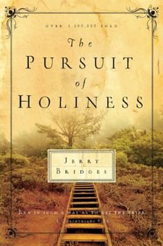 The Pursuit of Holiness by Jerry Bridges. $10.39. Author: Jerry Bridges. Publisher: NavPress; New edition (January 31, 2006). Save 20% Off!