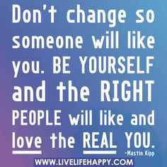 Don't Change So Someone Will Like You